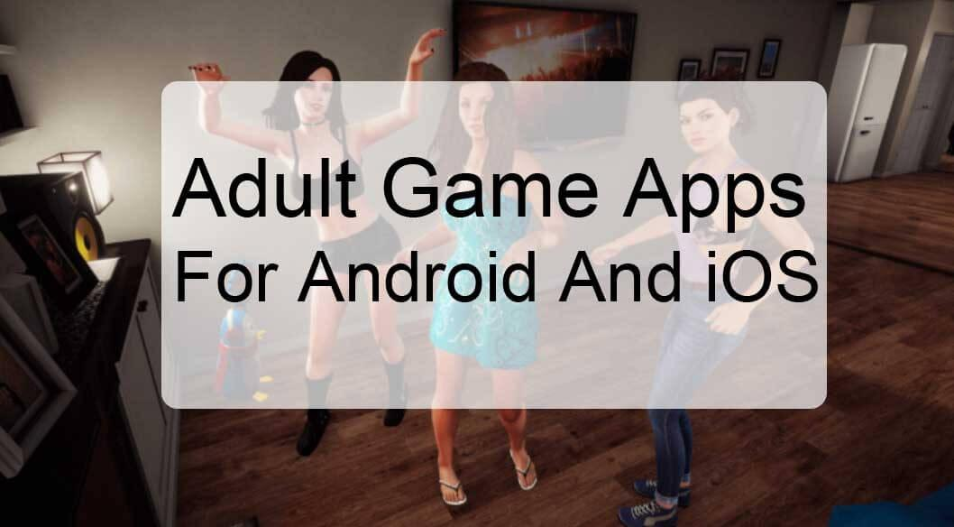Top 10 Adult Game Apps For Android And iOS